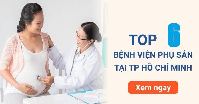 6 bệnh viện phụ sản uy tín tại sài gòn